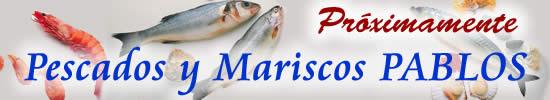 Proximamente Pescados y Mariscos PABLOS